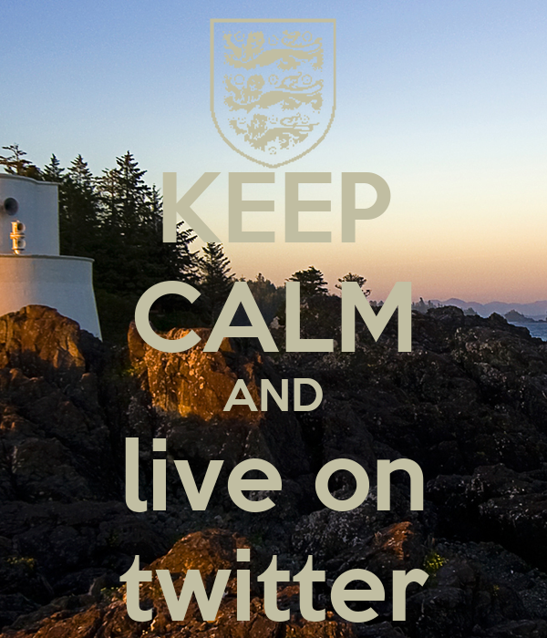 KEEP CALM AND live on twitter