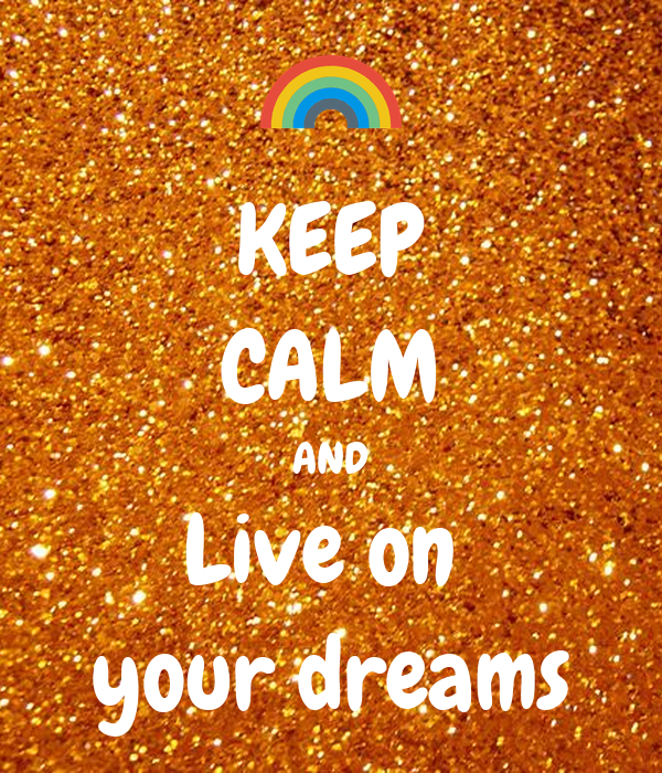 KEEP CALM AND Live on  your dreams
