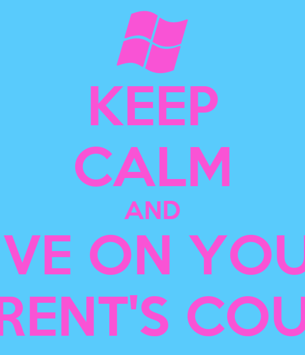 KEEP CALM AND LIVE ON YOUR PARENT'S COUCH