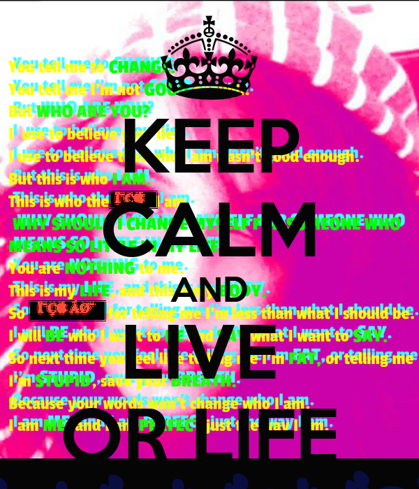 KEEP CALM AND LIVE  OR LIFE