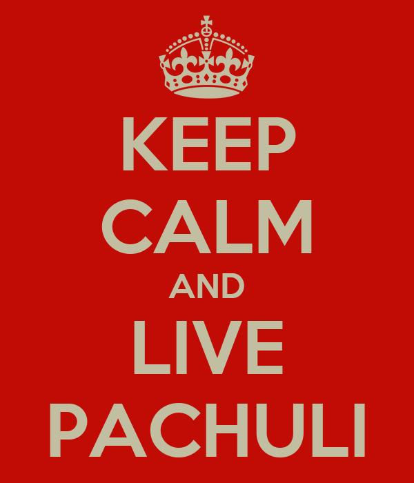 KEEP CALM AND LIVE PACHULI