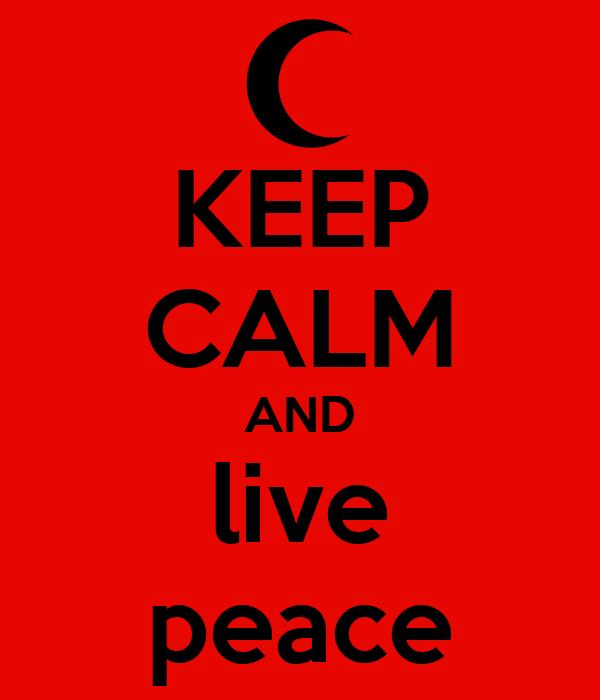 KEEP CALM AND live peace