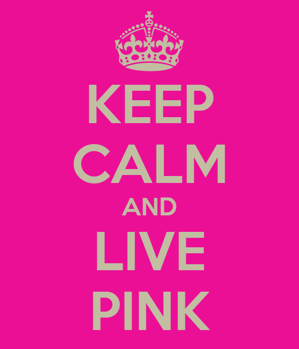 KEEP CALM AND LIVE PINK