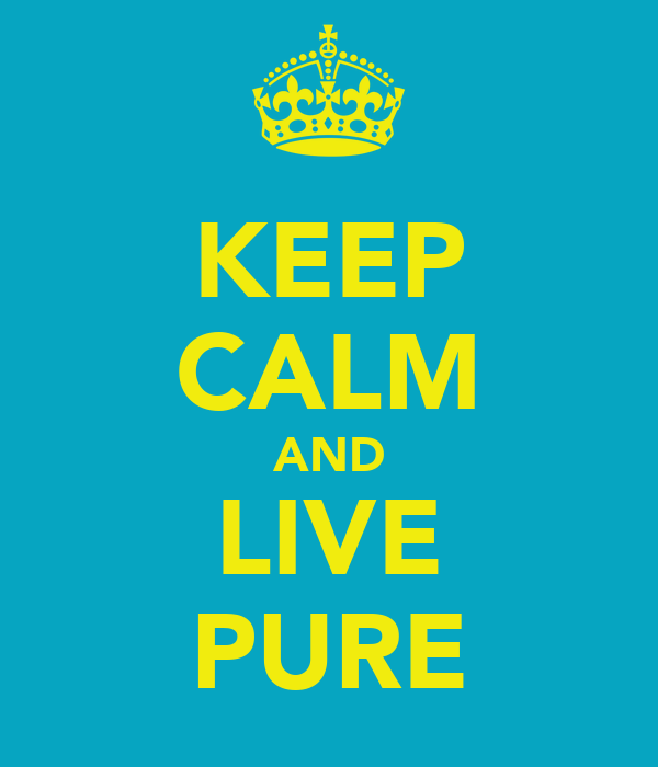 KEEP CALM AND LIVE PURE