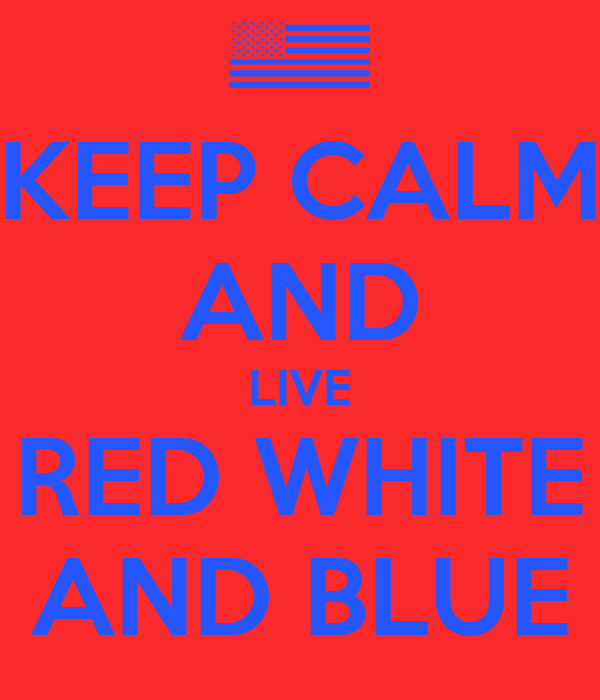 KEEP CALM AND LIVE RED WHITE AND BLUE