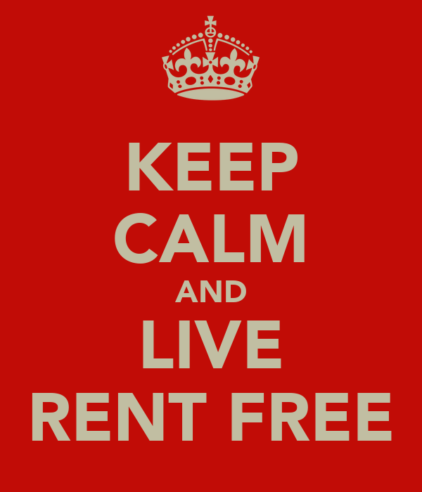 KEEP CALM AND LIVE RENT FREE