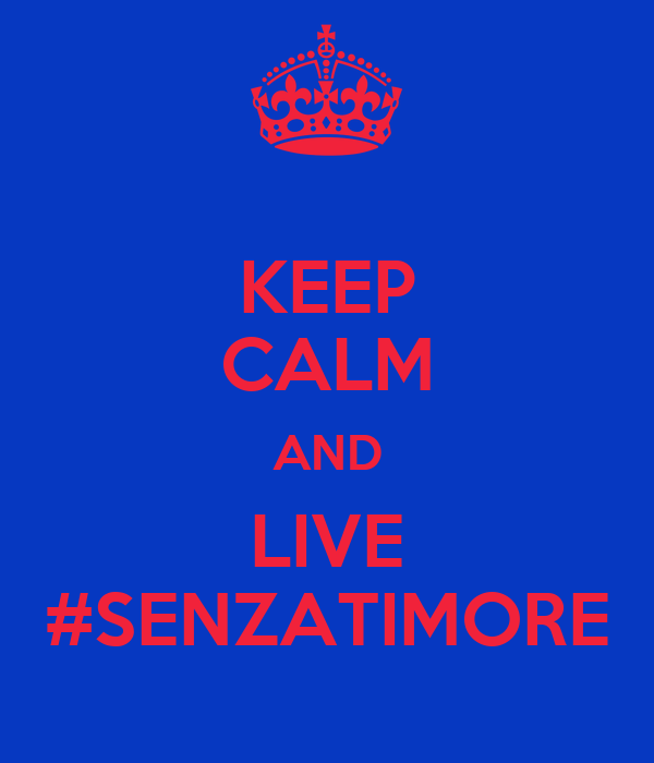 KEEP CALM AND LIVE #SENZATIMORE