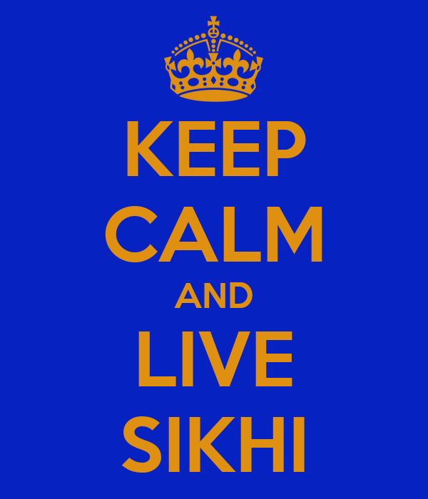 KEEP CALM AND LIVE SIKHI