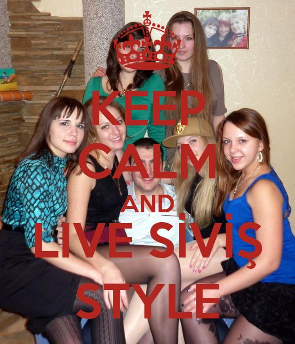 KEEP CALM AND LIVE SİVİŞ STYLE