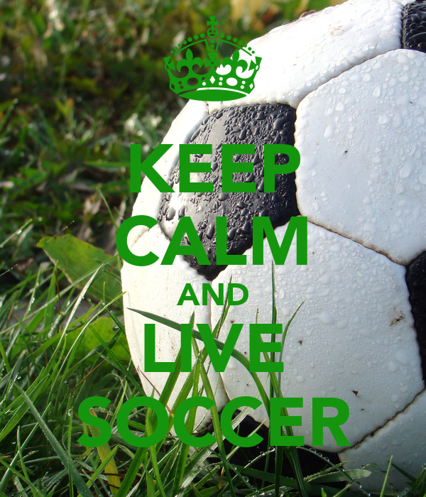 KEEP CALM AND LIVE SOCCER