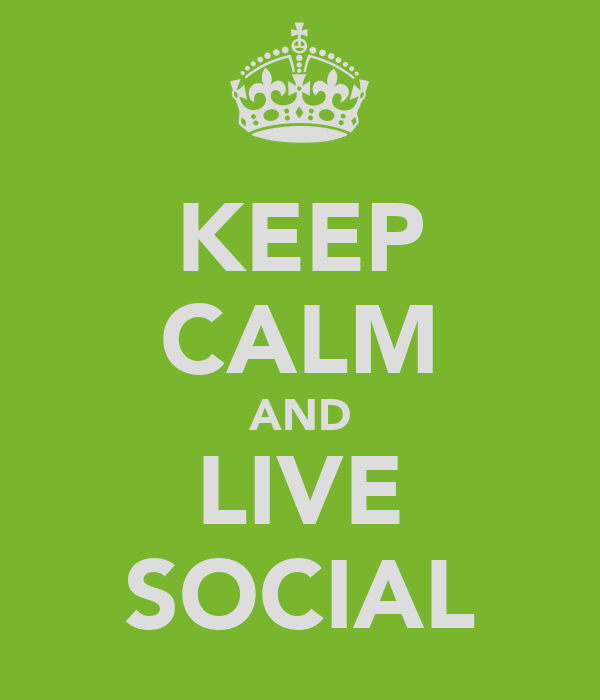 KEEP CALM AND LIVE SOCIAL