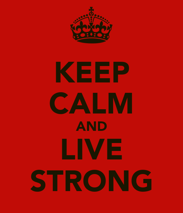 KEEP CALM AND LIVE STRONG