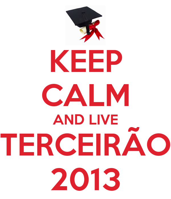 KEEP CALM AND LIVE TERCEIRÃO 2013