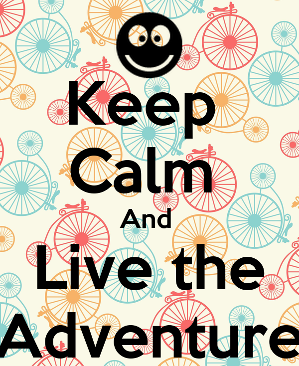 Keep  Calm  And  Live the Adventure