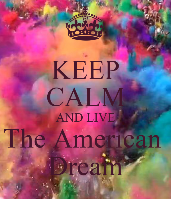 KEEP CALM AND LIVE The American  Dream