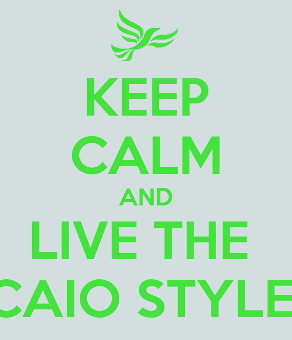 KEEP CALM AND LIVE THE  CAIO STYLE