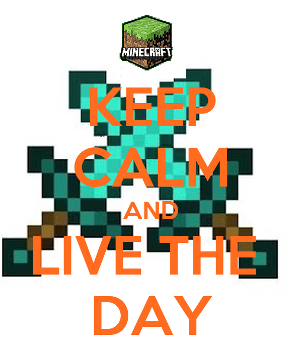 KEEP CALM AND LIVE THE  DAY