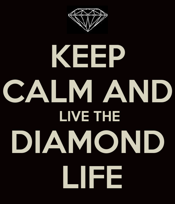KEEP  CALM AND   LIVE THE DIAMOND  LIFE