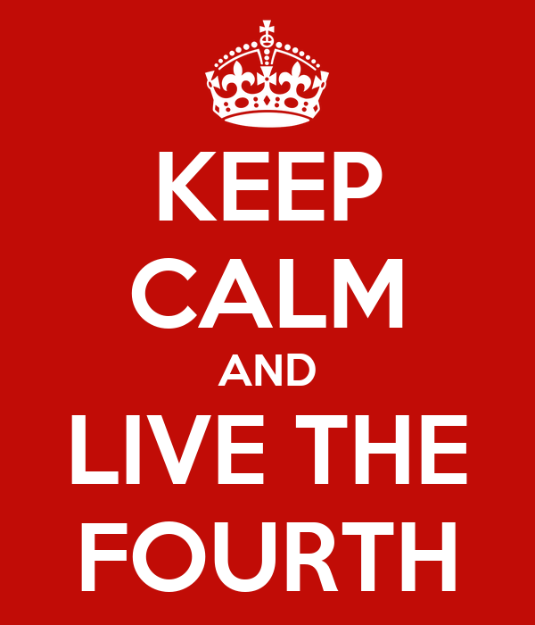 KEEP CALM AND LIVE THE FOURTH