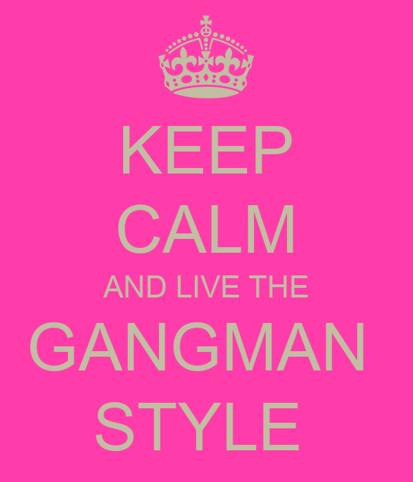 KEEP CALM AND LIVE THE GANGMAN  STYLE