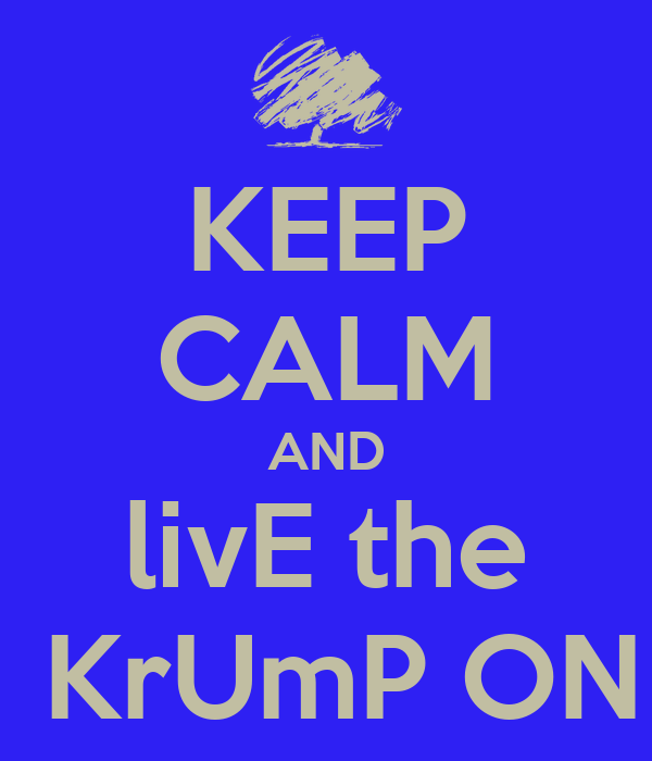 KEEP CALM AND livE the  KrUmP ON