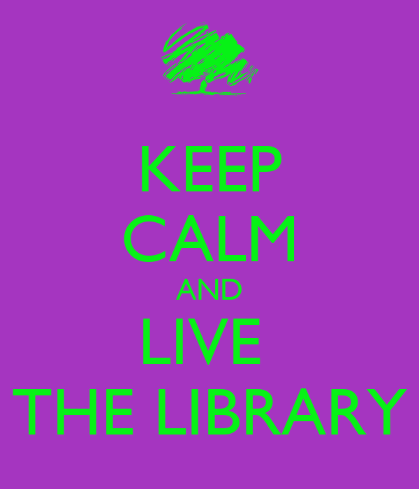 KEEP CALM AND LIVE  THE LIBRARY