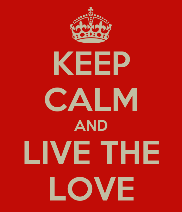 KEEP CALM AND LIVE THE LOVE
