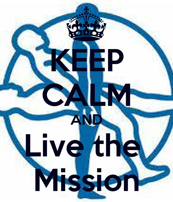 KEEP CALM AND Live the  Mission