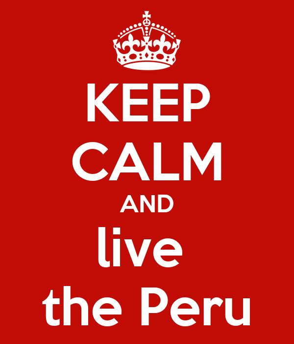 KEEP CALM AND live  the Peru