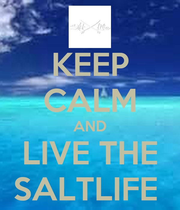 KEEP CALM AND LIVE THE SALTLIFE