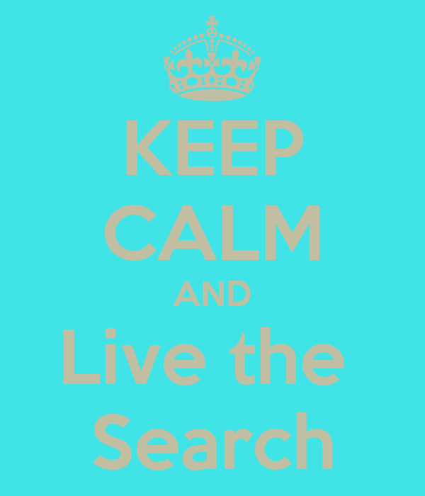 KEEP CALM AND Live the  Search