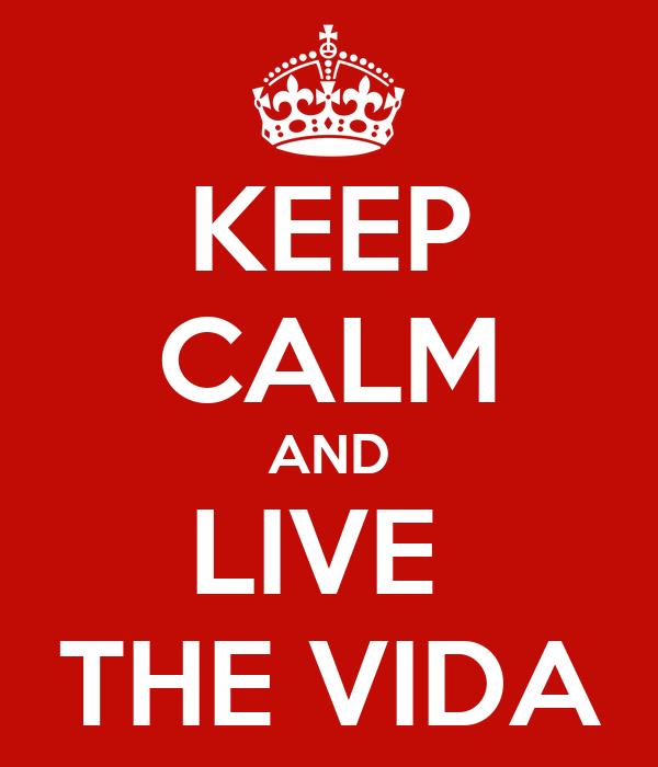 KEEP CALM AND LIVE  THE VIDA