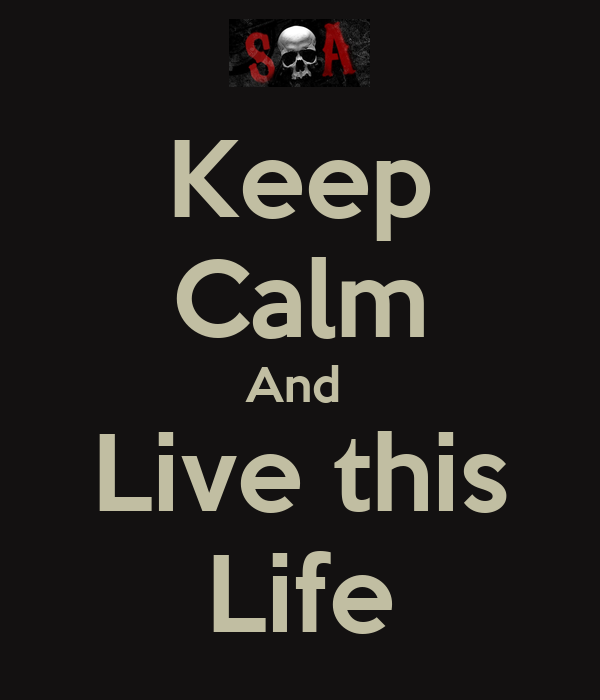 Keep Calm And  Live this Life