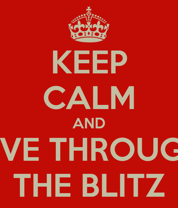 KEEP CALM AND LIVE THROUGH THE BLITZ