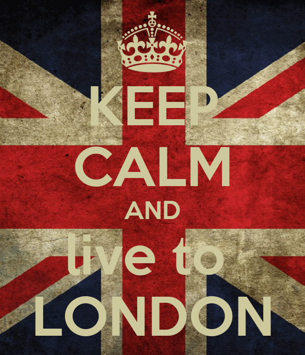 KEEP CALM AND live to  LONDON