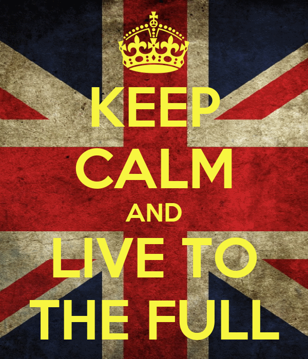 KEEP CALM AND LIVE TO THE FULL