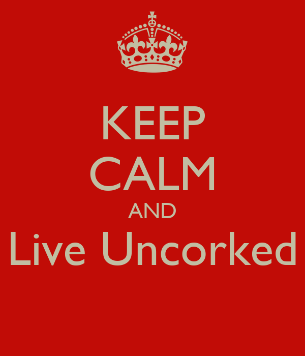 KEEP CALM AND Live Uncorked