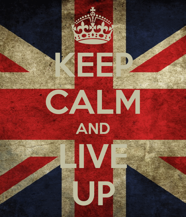 KEEP CALM AND LIVE UP