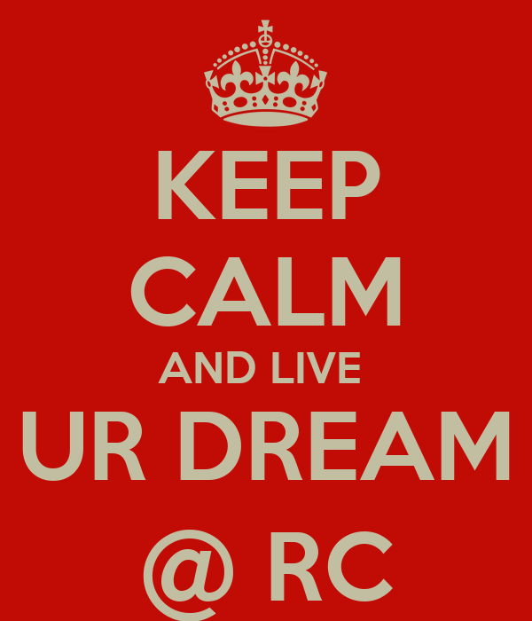 KEEP CALM AND LIVE  UR DREAM @ RC