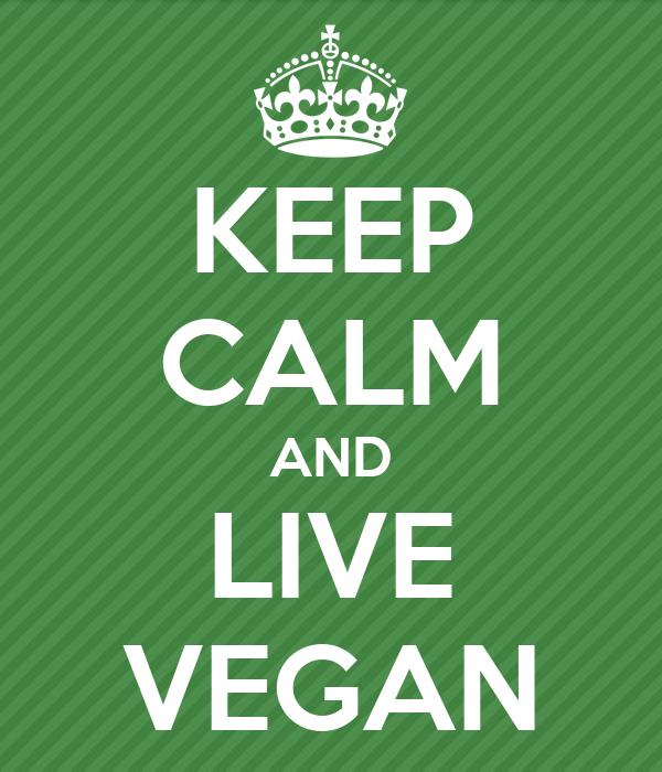 KEEP CALM AND LIVE VEGAN