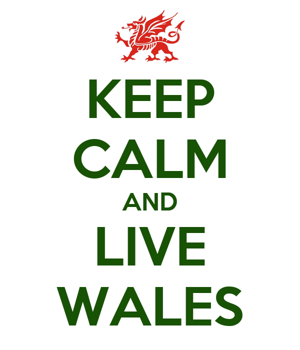 KEEP CALM AND LIVE WALES