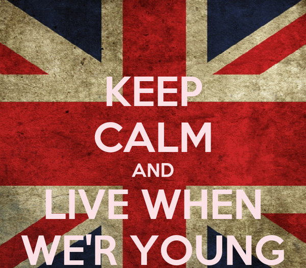 KEEP CALM AND LIVE WHEN WE'R YOUNG