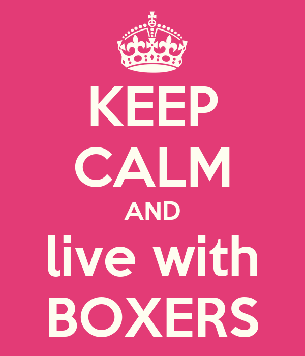 KEEP CALM AND live with BOXERS