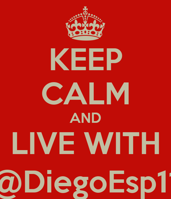 KEEP CALM AND LIVE WITH @DiegoEsp11