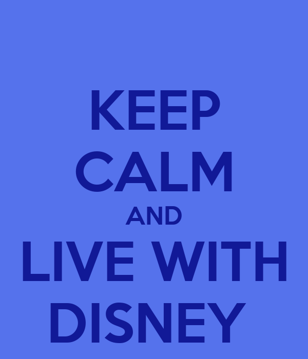 KEEP CALM AND LIVE WITH DISNEY