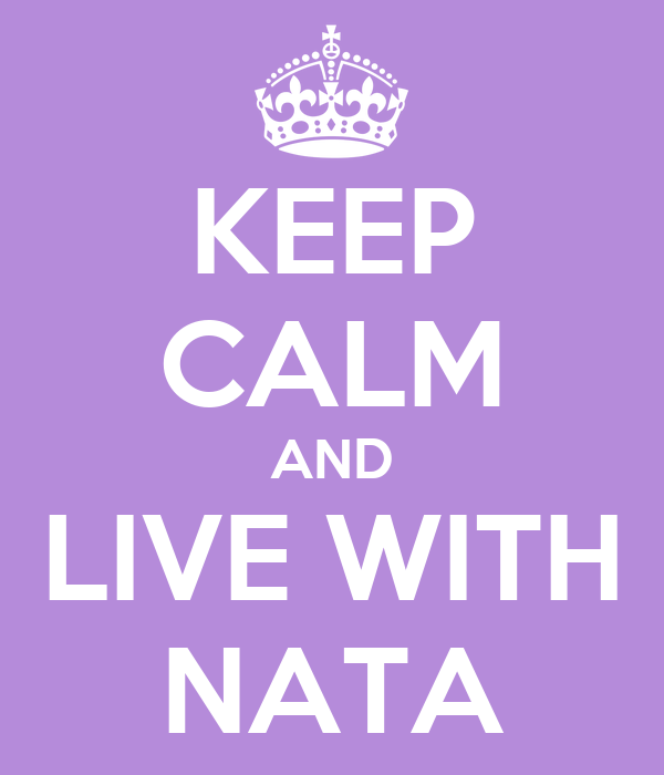 KEEP CALM AND LIVE WITH NATA