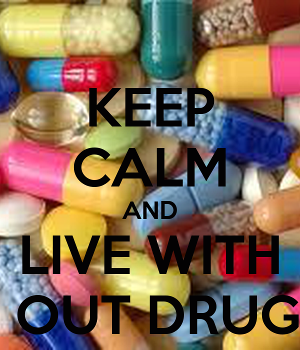 KEEP CALM AND LIVE WITH  OUT DRUG