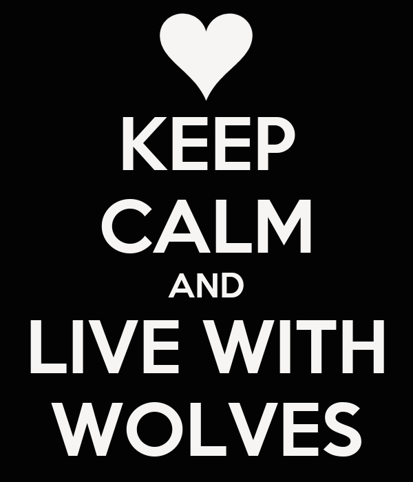 KEEP CALM AND LIVE WITH WOLVES