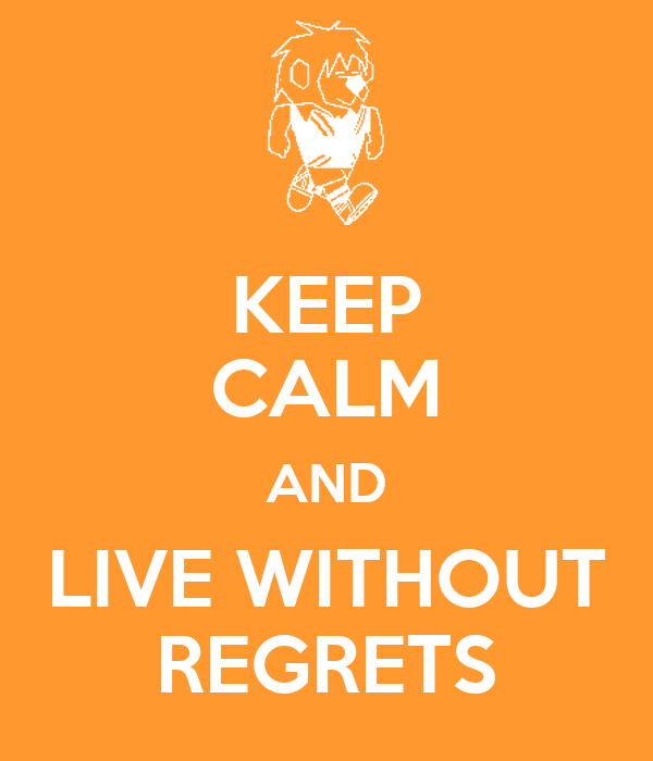 KEEP CALM AND LIVE WITHOUT REGRETS