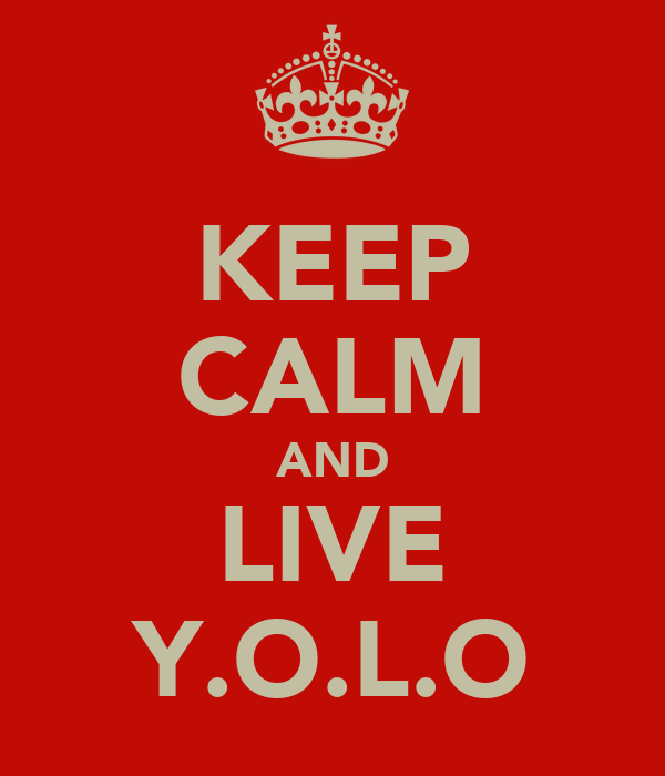 KEEP CALM AND LIVE Y.O.L.O